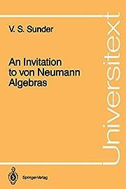 An Invitation to Von Neumann Algebras…