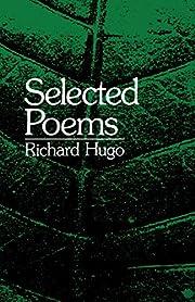 Selected Poems: Richard Hugo de Richard Hugo
