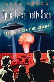 Apocalypse Pretty Soon: Travels in End-Time…