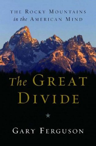 The Great Divide: The Rocky Mountains in the American Mind, Ferguson, Gary
