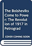 The Bolsheviks come to power : the revolution of 1917 in Petrograd / Alexander Rabinowitch