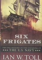 Six frigates : the epic history of the…