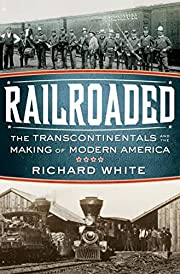 Railroaded: The Transcontinentals and the…