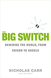The Big Switch: Rewiring the World, from…