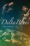 Delta blues : the life and times of the Mississippi Masters who revolutionized American music / Ted Gioia ; artwork by Neil Harpe