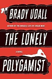 The Lonely Polygamist: A Novel von Brady…