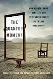 The quantum moment : how Planck, Bohr, Einstein, and Heisenberg taught us to love uncertainty / Robert P. Crease, Alfred Scharff Goldhaber