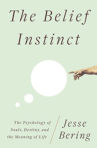 The Belief Instinct: The Psychology of Souls, Destiny, and the Meaning of Life, by Bering, J.