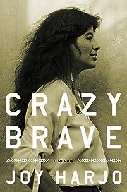 Crazy Brave: A Memoir por Joy Harjo