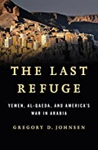 The Last Refuge: Yemen, al-Qaeda, and…