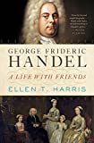 George Frideric Handel : a life with friends / Ellen T. Harris