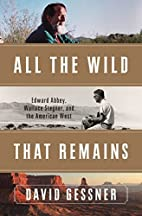 All The Wild That Remains: Edward Abbey,…