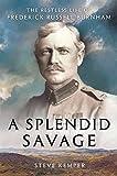 A splendid savage : the restless life of Frederick Russell Burnham / Steve Kemper