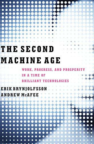 The Second Machine Age, by Brynjolfsson, E. and A. McAfee