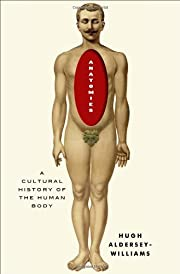 Anatomies: A Cultural History of the Human…