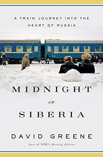 Midnight in Siberia: A Train Journey into the Heart of Russia, Greene, David