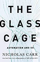 The Glass Cage: Automation and Us by…