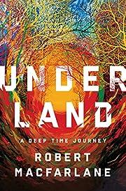 Underland: A Deep Time Journey por Robert…