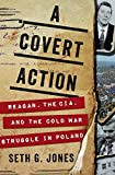 A covert action : Reagan, the CIA, and the Cold War struggle in Poland / Seth G. Jones