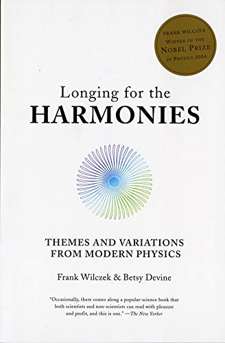 Longing for the Harmonies: Themes and Variations from Modern Physics, by Wilczek, Frank & Devine, Betsy