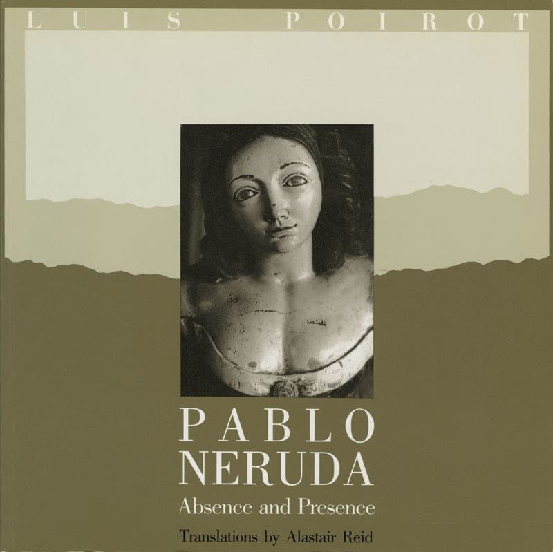 Pablo Neruda: Absence and Presence, Neruda, Pablo