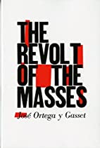 The Revolt of the Masses by Jose Ortega y…