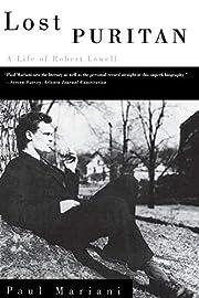 Lost Puritan: A Life of Robert Lowell por…