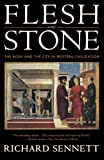Flesh and Stone: The Body and the City in Western Civilization, Sennett, Richard