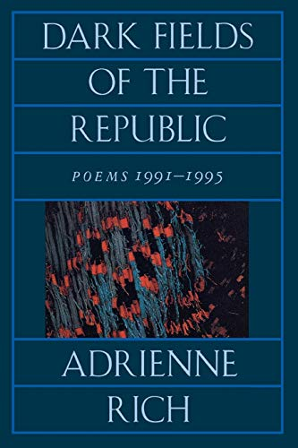 Dark Fields of the Republic: Poems 1991-1995, Rich, Adrienne