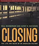 Closing : the life and death of an American factory / Bill Bamberger, Cathy N. Davidson