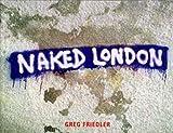 Naked London (Book) written by Greg Friedler