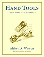 Hand Tools: Their Ways and Workings by…