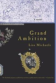 Grand Ambition: A Novel von Lisa Michaels