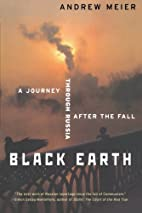 Black Earth: A Journey Through Russia After…