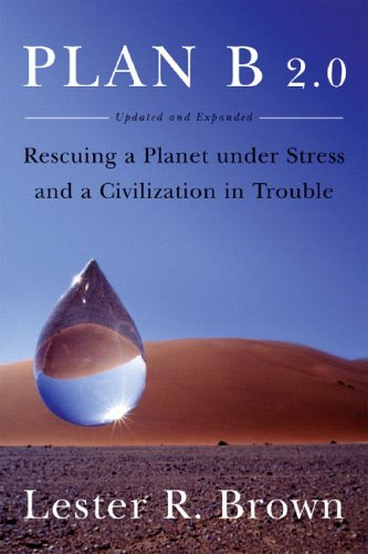 Plan B 2.0: Rescuing a Planet Under Stress and a Civilization in Trouble (Updated and Expanded Edition), Brown, Lester R.