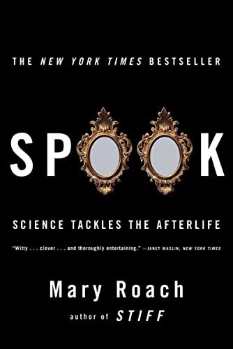 Spook: Science Tackles the Afterlife, by Roach, Mary