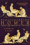 Rediscovering Homer : inside the origins of the epic / Andrew Dalby