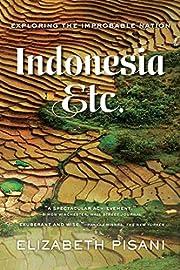 Indonesia, Etc.: Exploring the Improbable…