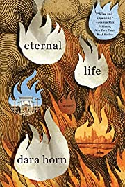 Eternal Life: A Novel – tekijä: Dara Horn