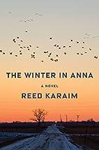 The Winter in Anna: A Novel by Reed Karaim