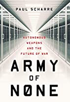 Army of None: Autonomous Weapons and the…