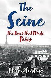 The Seine: The River that Made Paris af…