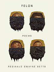 Felon : poems de Reginald Dwayne Betts