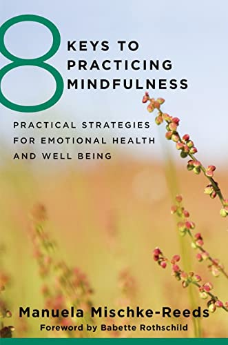 8 Keys to Practicing Mindfulness: Practical Strategies for Emotional Health and Wellbeing by Manuela Reeds