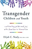 Transgender children and youth : cultivating pride and joy with families in transition / Elijah C. Nealy