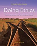 Doing ethics : moral reasoning and contemporary issues / Lewis Vaughn