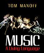 Music: A Living Language by Tom Manoff