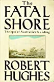 The fatal shore : a history of the transportation of convicts to Australia, 1787-1868 / Robert Hughes