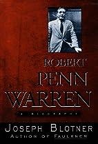 Robert Penn Warren: A Biography by Joseph…