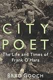 City poet : the life and times of Frank O'Hara / Brad Gooch